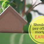Paying Off Your Mortgage Early: Some Things to Consider