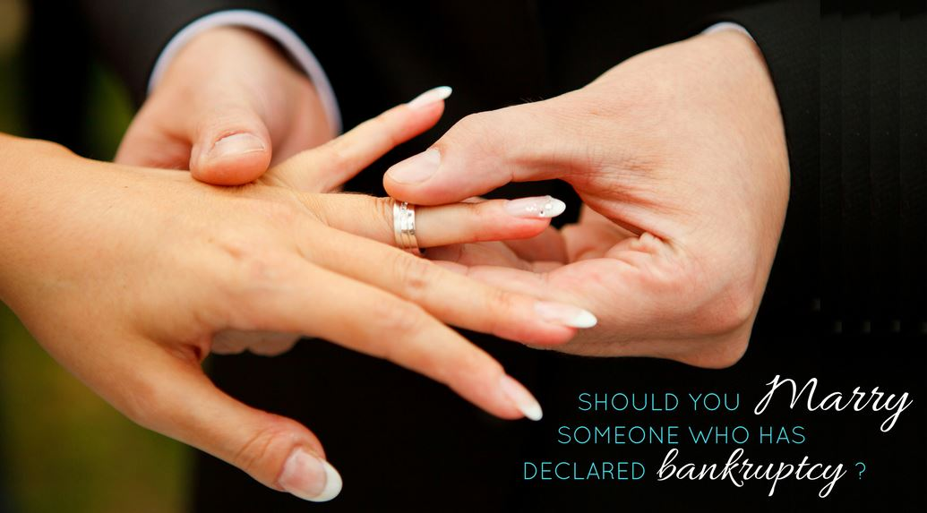 Bankruptcy and Marriage: Should You Marry Someone Who Went